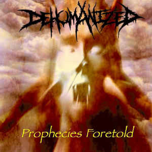 Dehumanized - Prophecies Foretold (CD)