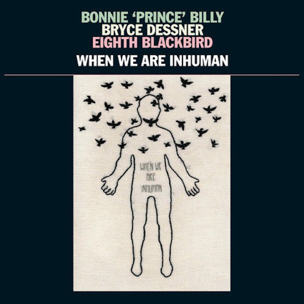 Bonnie 'Prince' Billy, Bryce Dessner, Eighth Blackbird ‎– When We Are Inhuman: Vinyl 2LP