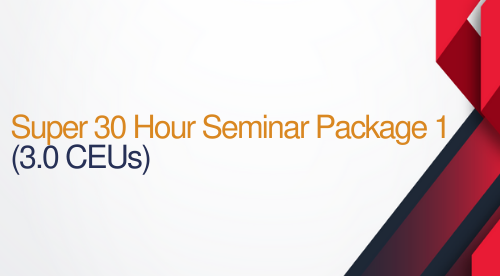 Super 30 Hour Seminar Package #1 - 30 hours (3.0 CEUs)