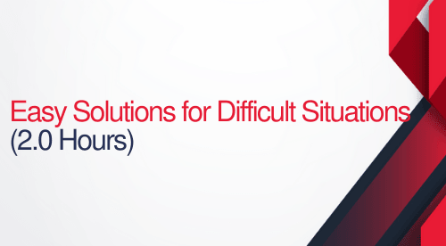 Easy Solutions For Difficult Situations - 2 hours (.2 CEUs)