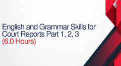 English and Grammar Skills For Court Reporters Parts 1, 2, & 3 - 6 hours (.6 CEUs)