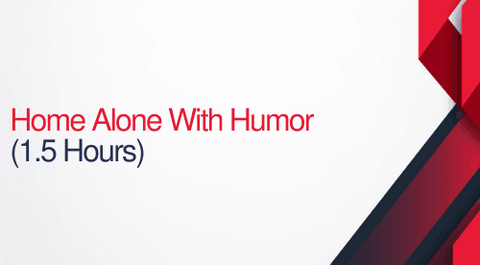 Home Alone With Humor - 1.5 hours (.15 CEUs)