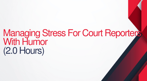 Managing Stress For Court Reporters With Humor - 2 hours (.2 CEUs)