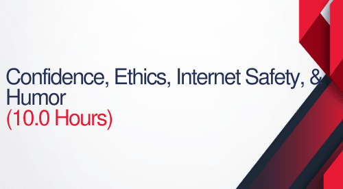 Confidence, Ethics, Internet Safety, and Humor - 10 hours (1.0 CEUS)
