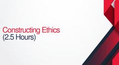Constructing Ethics - 2.5 hours (.25 CEUs)