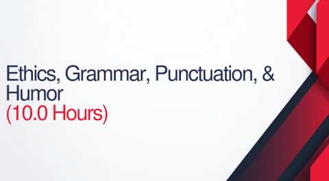 Ethics, Grammar, Punctuation, and Humor - 10 Hours (1.0 CEUs)