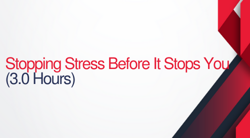 Stopping Stress Before It Stops You - 3 hours (.3 CEUs)