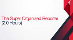 The Super-Organized Reporter - 2 hours (.2 CEUs)