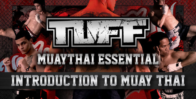 TUFF Muay Thai Essential For Muay Thai Beginners: Introduction to Muay Thai