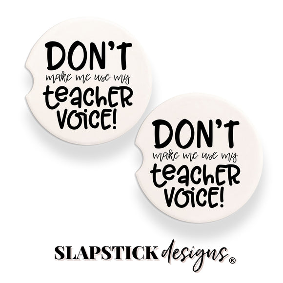 Don't make me use my Teacher Voice Car Coasters