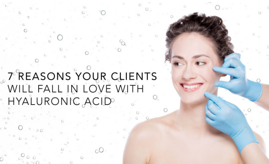 7 Reasons Your Clients Will Fall in Love with Hyaluronic Acid