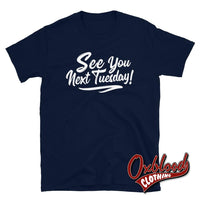 See You Next Tuesday Tshirt - Funny Cunt Shirts Navy / S