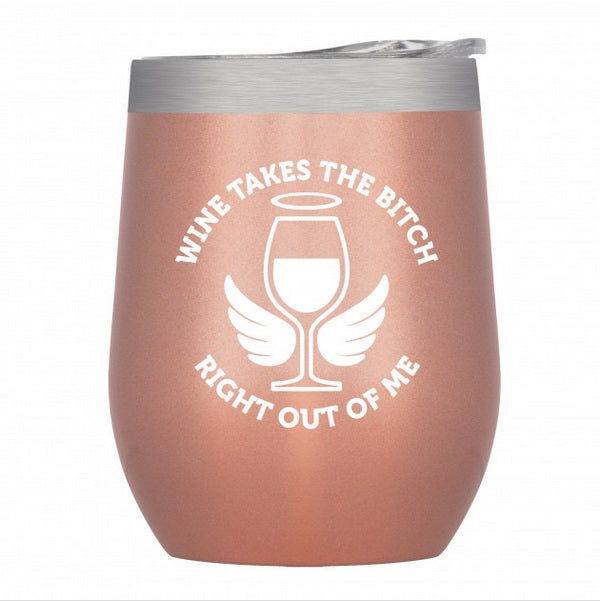 "Stainless Insulated Wine Tumbler – ""Wine Takes the Bitch..."