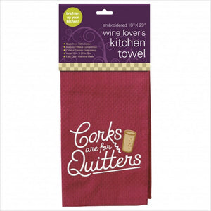 "Embroidered Kitchen Towel - ""Corks are for Quitters"""