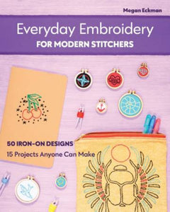 Everyday Embroidery for Modern Stitchers Book by Megan Eckman Stash Books