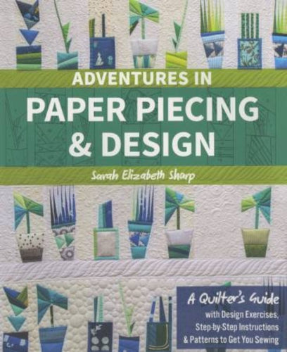 Adventures in Paper Piecing and Design Sarah Sharp Book