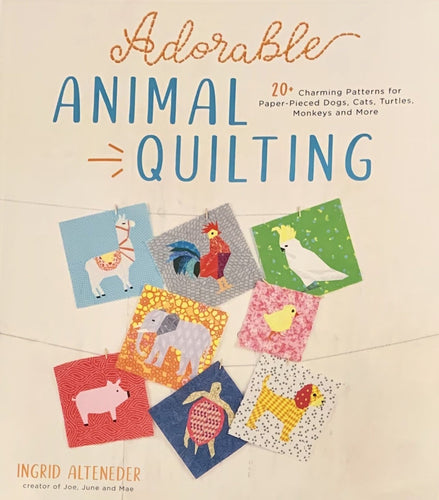 Adorable Animal Quilting Ingrid Alteneder Foundation Paper Piecing pattern book Joe June and Mae