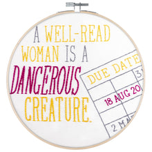 Load image into Gallery viewer, Poplush book lovers reader librarian well read woman is a dangerous creature quote Embroidery Kit Original design includes needle floss hoop pre-printed fabric instructions