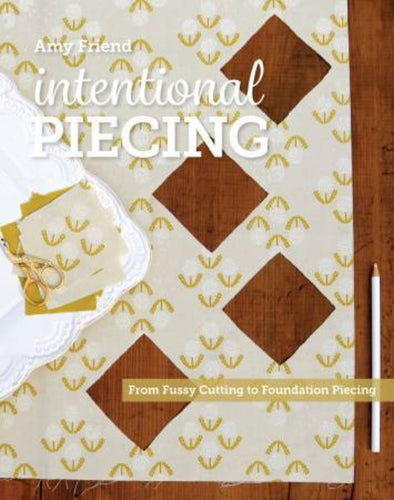 Intentional Piecing by Amy Friend Fussy Cutting Book