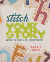 Load image into Gallery viewer, Stitch Your Story: Six Complete Alphabets to Quilt In Your Own Words