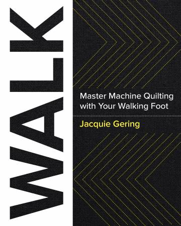 Walk by Jacquie Gehring Straight Line Walking Foot Machine Quilting