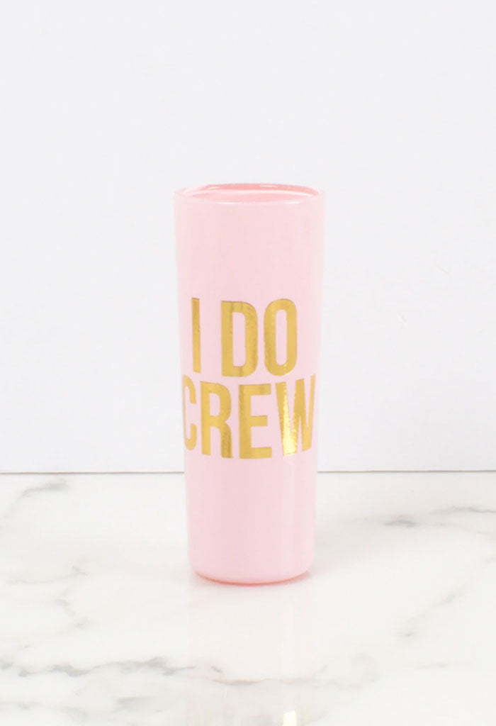 Shot Glass- I Do Crew