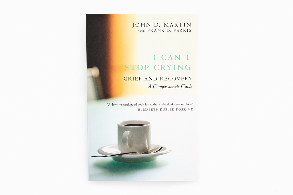 I CAN'T STOP CRYING - GRIEF AND RECOVERY : A Compassionate Guide