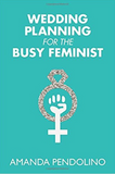 Wedding Planning for the Busy Feminist Book