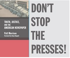 Don't Stop the Presses: Truth, Justice, and the American Newspaper