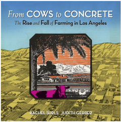 From Cows to Concrete:The Rise and Fall of Farming in Los Angeles