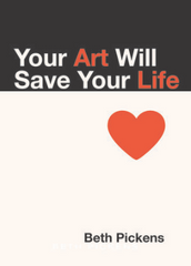 Your Art Will Save Your Life Book