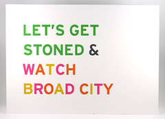 Word for Word Let's Get Stoned & Watch Broad City