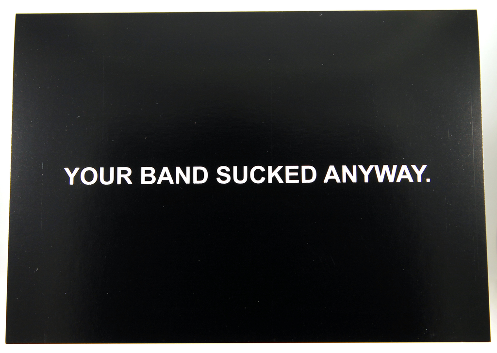 Your Band Sucked Anyway