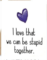 I love that we can be stupid together Card