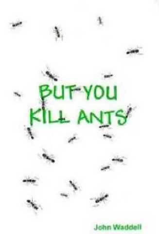 But You Kill Ants by John Waddell
