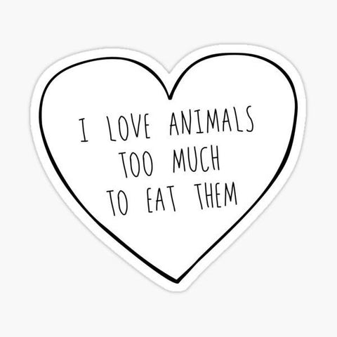 I Love Animals Too Much To Eat Them Sticker