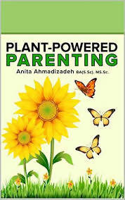 Plant Powered Parenting by Anita Ahmadizadeh