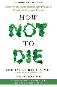 How Not to Die by Dr Michael Greger