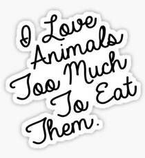 I Love Animals too Much to Eat Them - Sticker