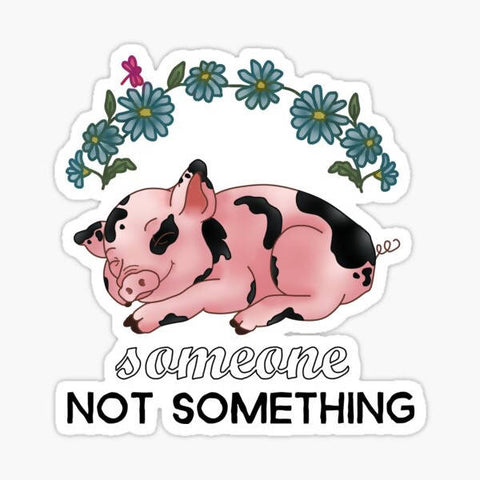 A Pig is Someone, not Something - Sticker