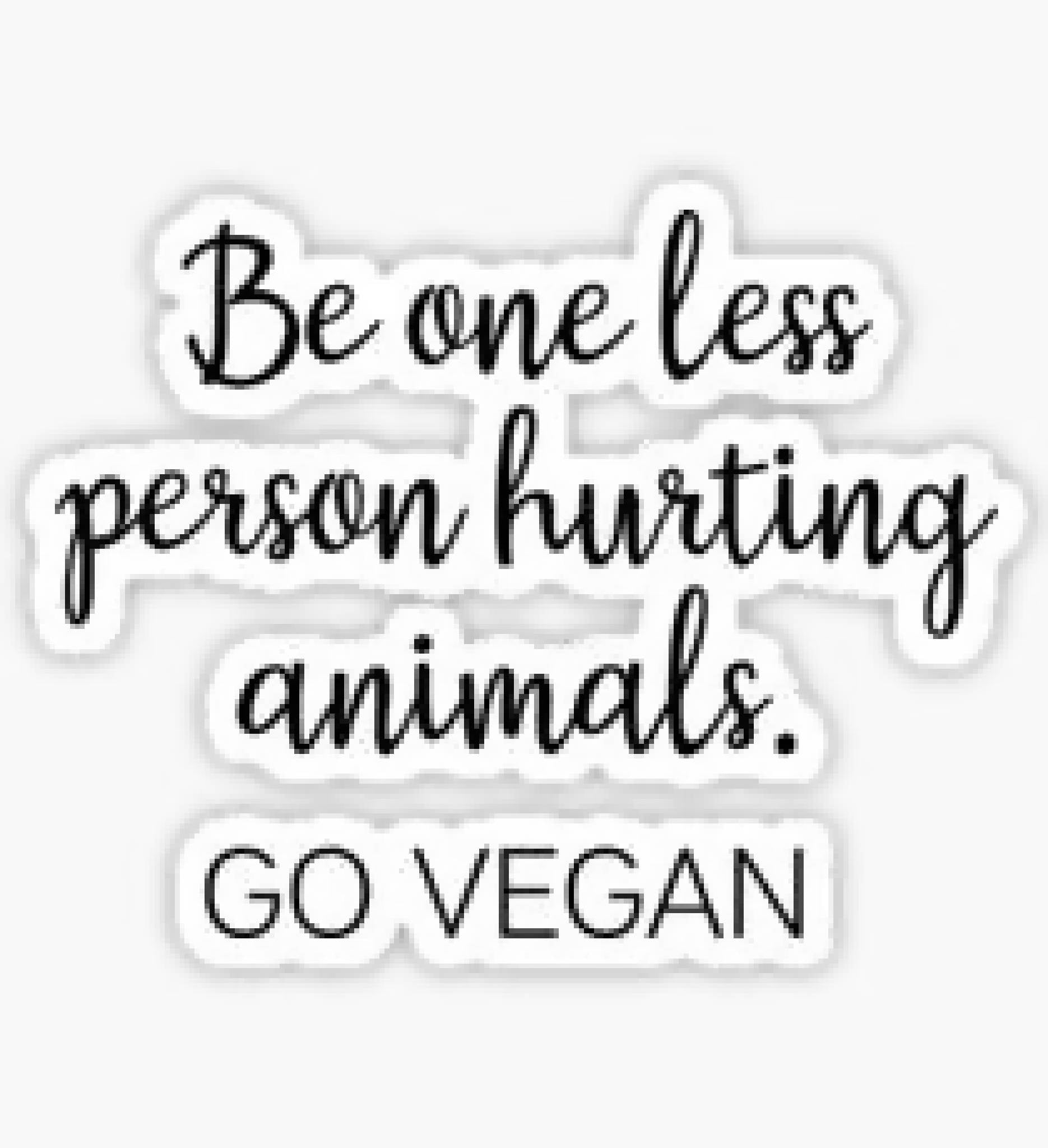 Be One Less Person Hurting Animals - Go Vegan - Sticker