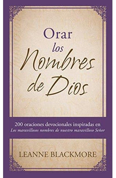 Image of Orar los nombres de Dios: 200 oraciones devocionales inspiradas en The Wonderful Names of Our Wonderful Lord [Los maravillosos nombres de nuestro maravilloso Señor]