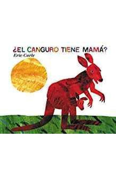 ¿EL CANGURO TIENE MAMÁ? (DOES A KANGAROO HAVE A MOTHER TOO?, SPANISH LANGUAGE EDITION)