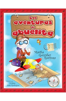 LAS AVENTURAS DE ABUELITA/THE ADVENTURAS OF GRANDMA ABU