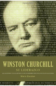 WINSTON S. CHURCHILL SU LIDERAZGO / WINSTON CHURCHILL LEADERSHIP: LAS LECCIONES Y EL LEGADO DE UNO DE LOS HOMBRES MAS INFLUYENTES EN LA HISTORIA / THE ... INFLUENTIAL MEN IN HISTORY (SPANISH EDITION)