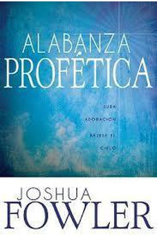 Alabanza ProfeTica (Prophetic Praise - Spanish Edition): Upload Worship Download Heaven