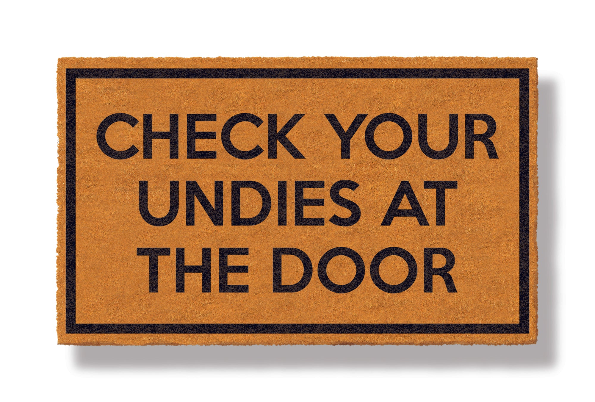 This coir welcome mat is a funny doormat on a white background with a drop shadow. The brown doormat has a black border and has black centered text that reads Check Your Undies at The Door.
