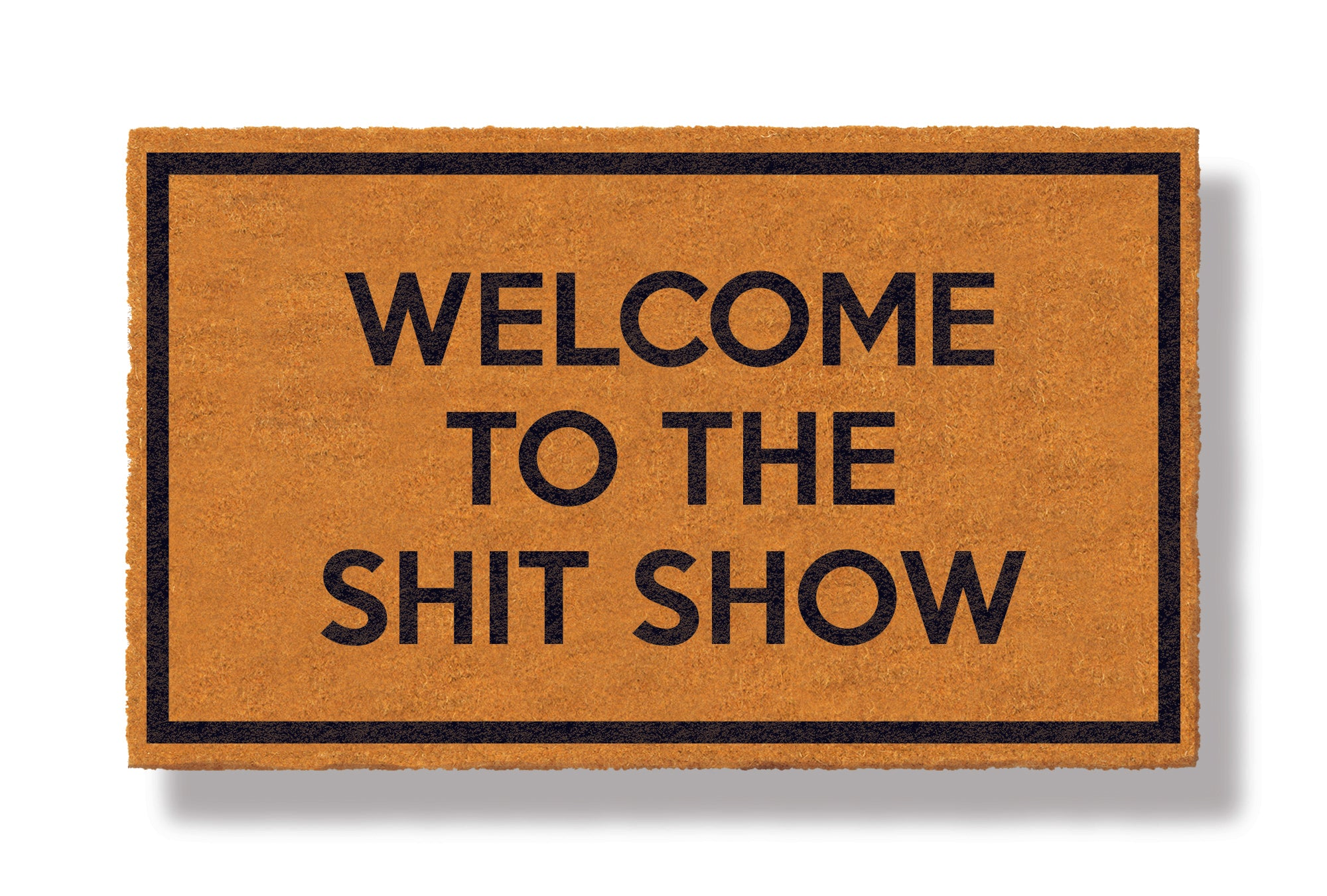 This coir welcome mat is a funny doormat on a white background with a drop shadow. The brown doormat has a black border and has black centered text that reads Welcome To The Shit Show.