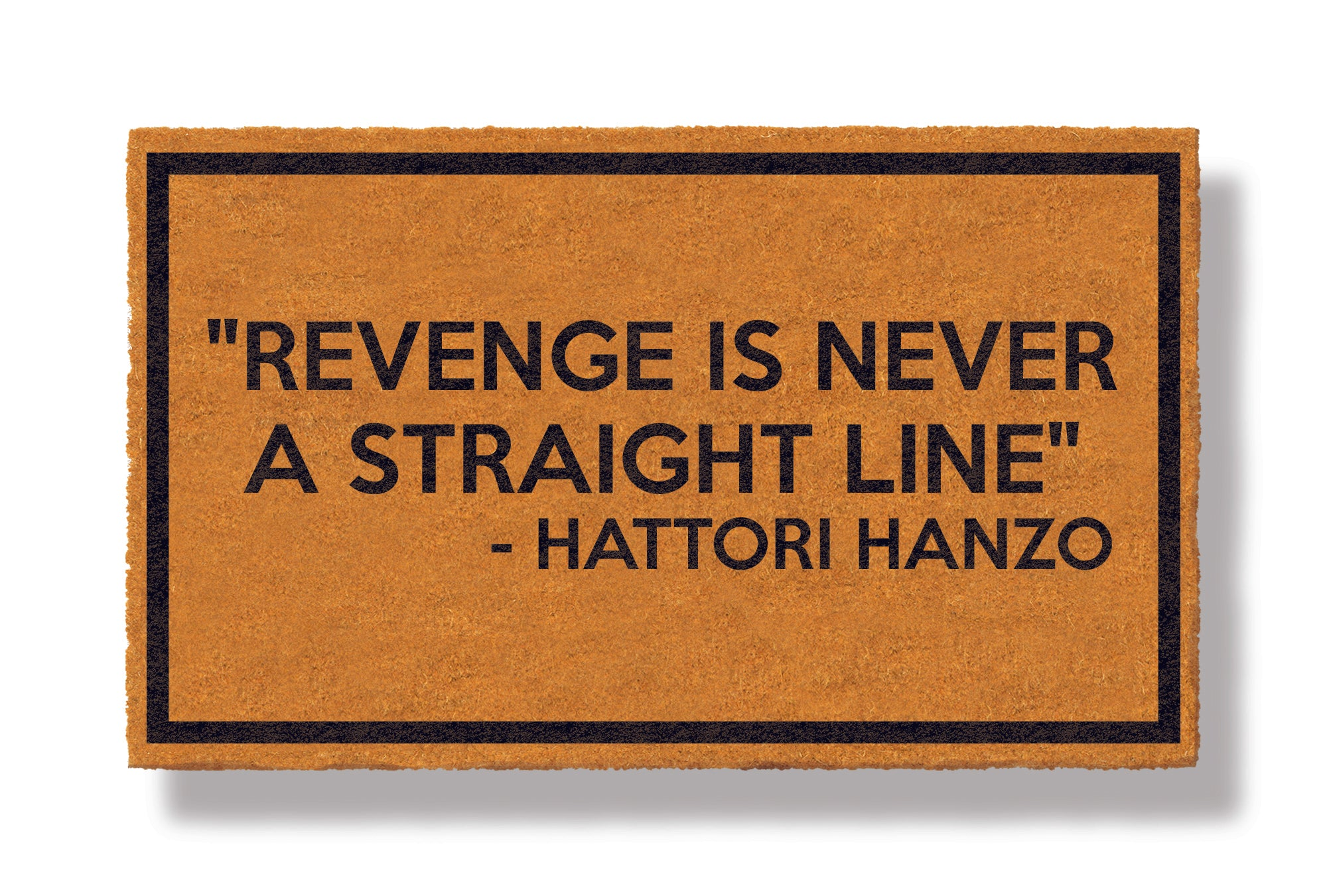 "This coir welcome mat is a funny doormat on a white background with a drop shadow. The brown doormat has a black border and has black centered text that reads ""Revenge Is Never A Straight Line"" - Hattori Hanzo."
