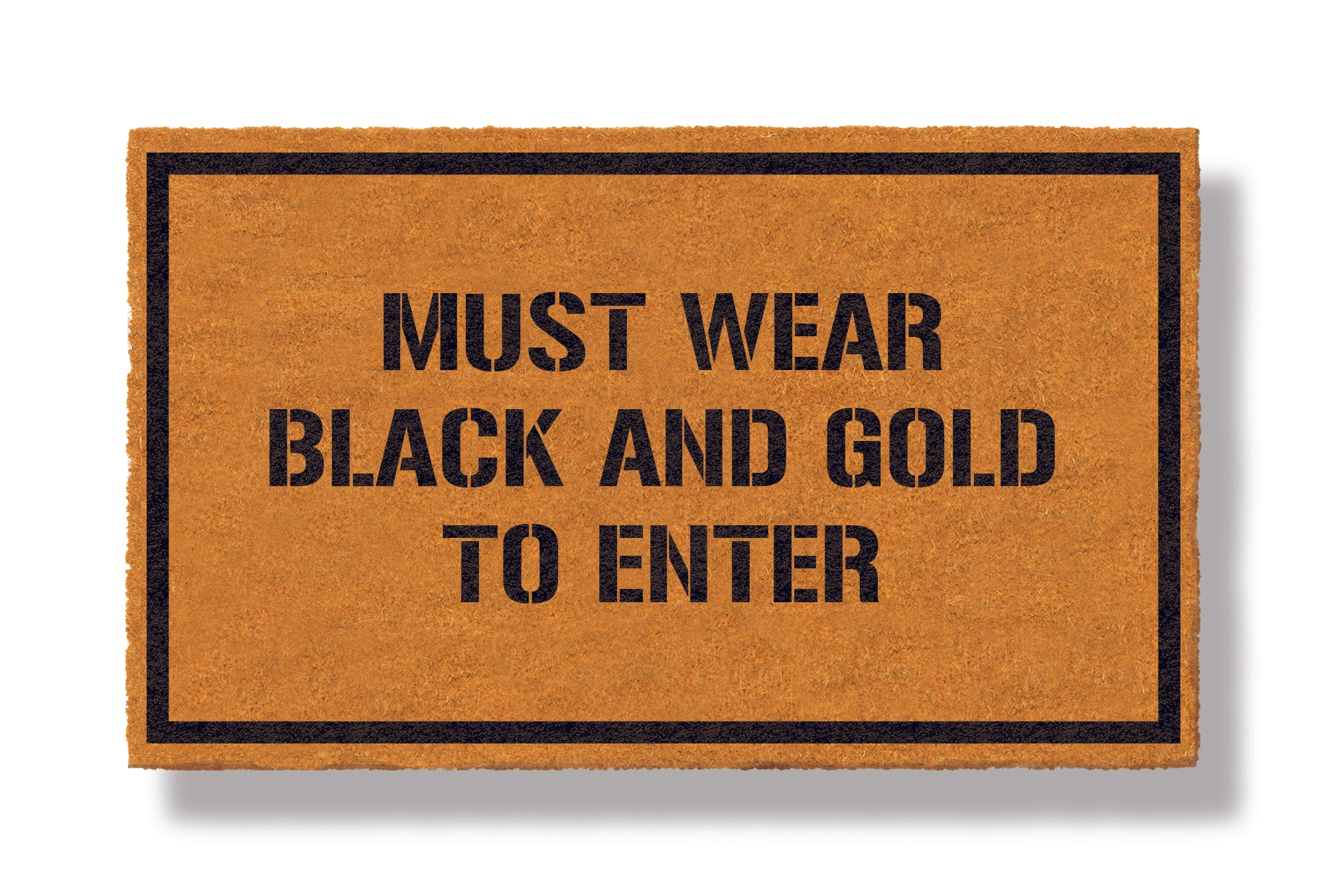 This coir welcome mat is a funny doormat on a white background with a drop shadow. The brown doormat has a black border and has black centered text that reads Must Wear Black and Gold to Enter.